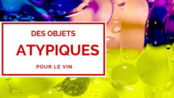 article sur Les objets atypiques dans le monde du vin