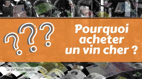 pourquoi acheter un vin cher