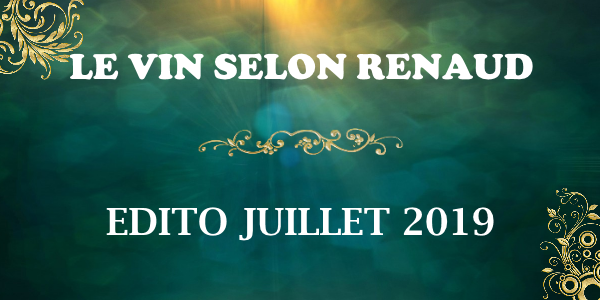 Le vin selon Renaud - Edito juillet 2019
