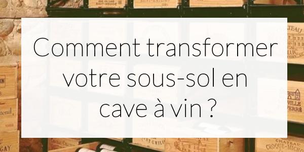 Comment transformer votre sous-sol en cave à vin ?